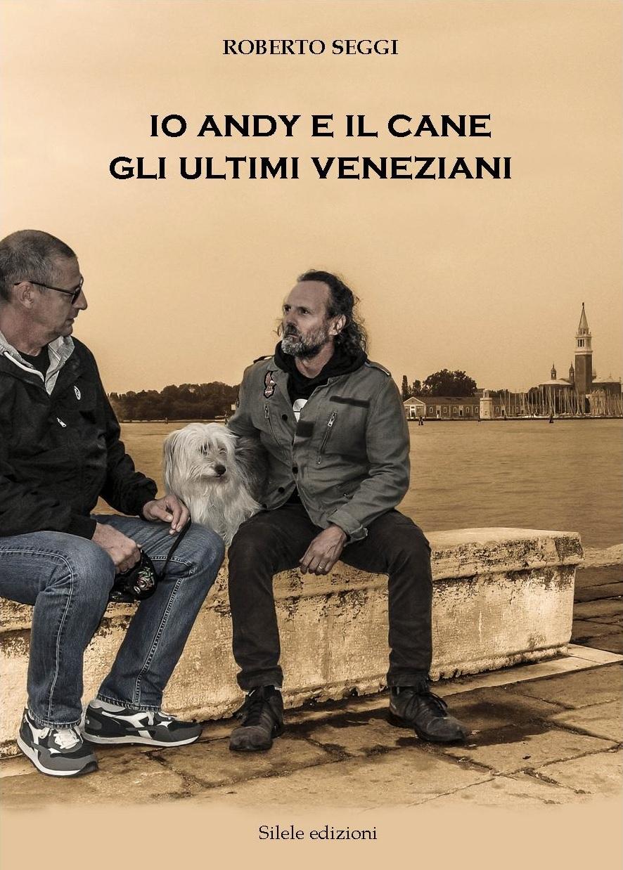 copertina libro IO, ANDY E IL CANE GLI ULTIMI VENEZIANI